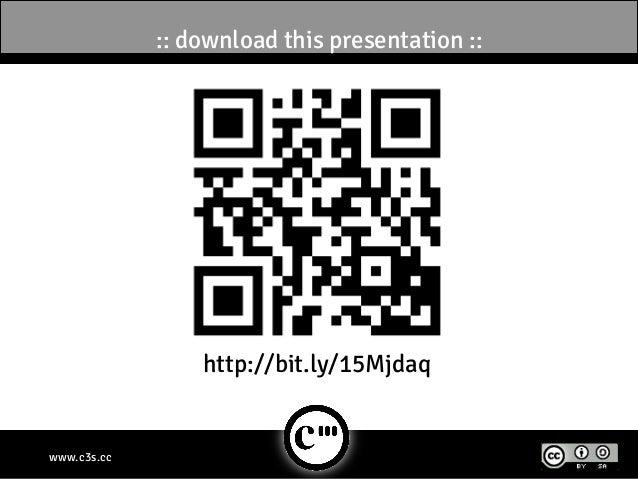 :: download this presentation ::                 http://bit.ly/15Mjdaqwww.c3s.cc