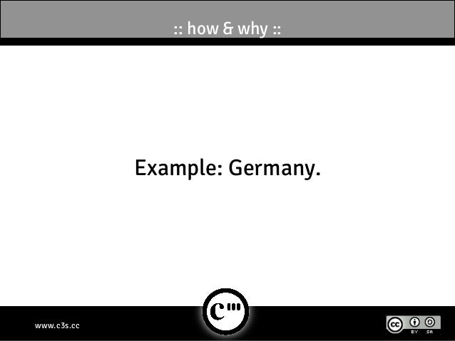 :: how & why ::             Example: Germany.www.c3s.cc