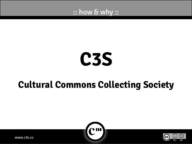 :: how & why ::               C3S Cultural Commons Collecting Societywww.c3s.cc