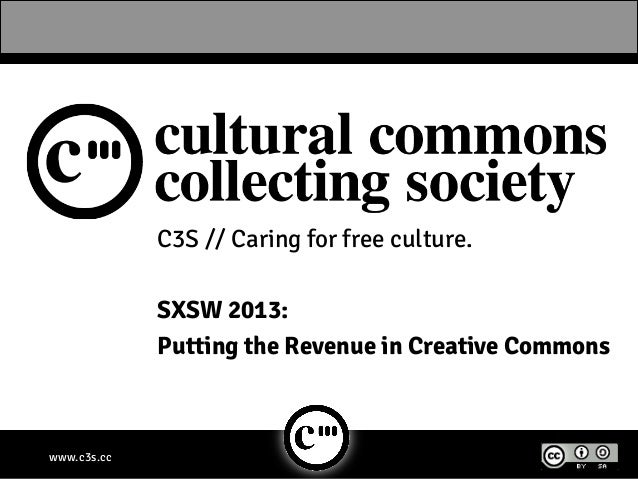 C3S // Caring for free culture.             SXSW 2013:             Putting the Revenue in Creative Commonswww.c3s.cc