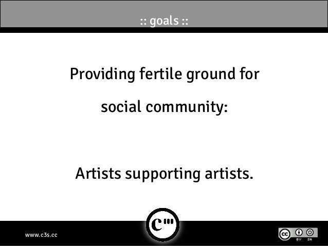 :: goals ::             Providing fertile ground for                 social community:             Artists supporting arti...
