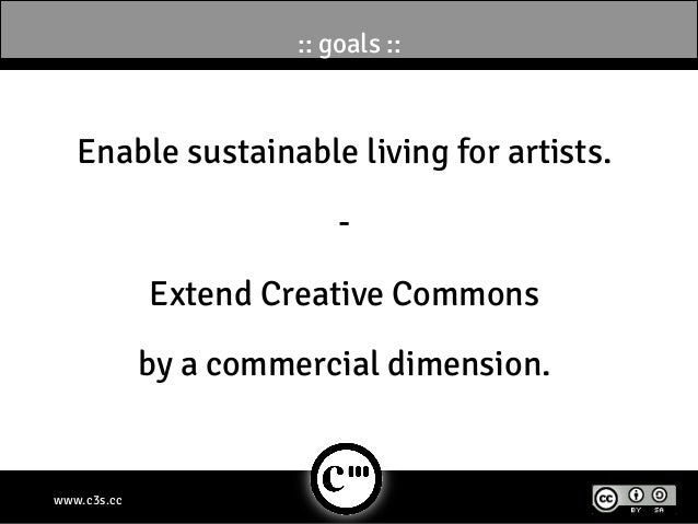 :: goals ::   Enable sustainable living for artists.                           -             Extend Creative Commons      ...