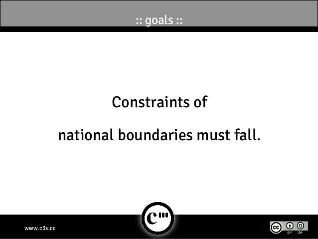 :: goals ::                    Constraints of             national boundaries must fall.www.c3s.cc