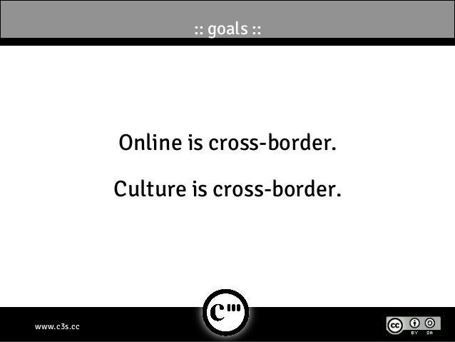 :: goals ::             Online is cross-border.             Culture is cross-border.www.c3s.cc