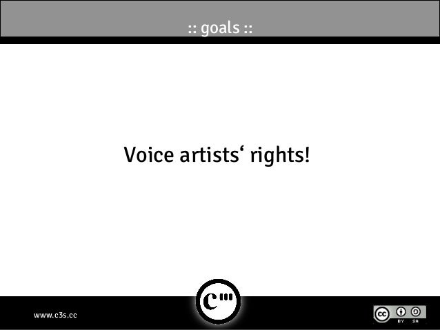 :: goals ::             Voice artists' rights!www.c3s.cc