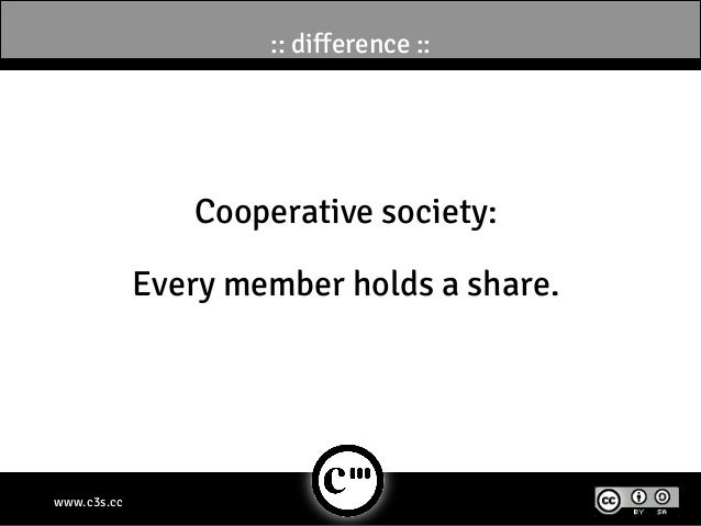 :: difference ::                Cooperative society:             Every member holds a share.www.c3s.cc