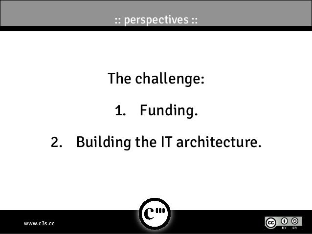 :: perspectives ::                The challenge:                 1. Funding.        2. Building the IT architecture.www....