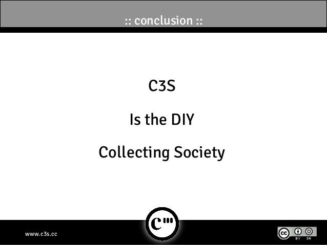 :: conclusion ::                    C3S                 Is the DIY             Collecting Societywww.c3s.cc