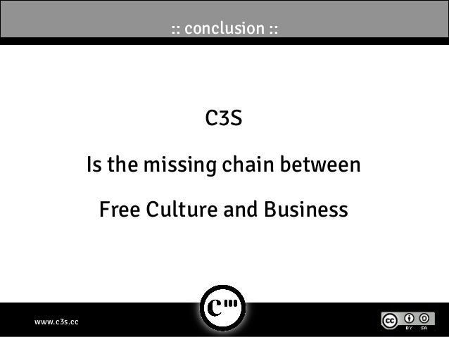 :: conclusion ::                         C3S             Is the missing chain between              Free Culture and Busine...