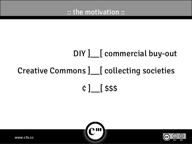 :: the motivation ::                DIY ]__[ commercial buy-out Creative Commons ]__[ collecting societies                ...