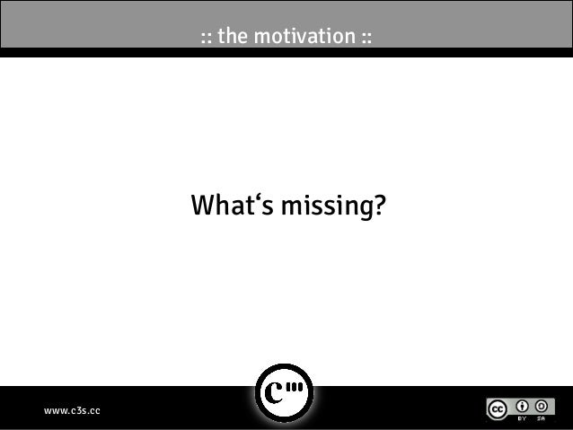 :: the motivation ::             What's missing?www.c3s.cc