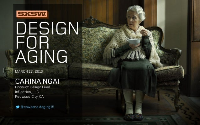DesignforagingCarina NgaiProduct Design LeadInflection, LLCRedwood City, CA@caweena #aging15March 11h, 2013