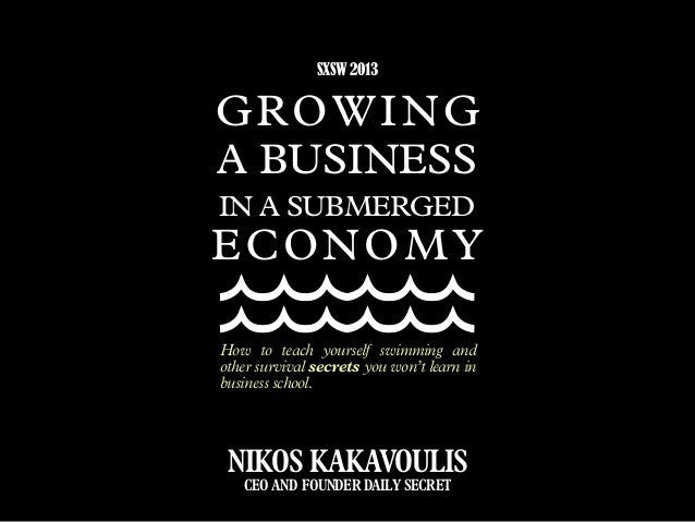 GROWING A BUSINESS IN A SUBMERGED ECONOMY How to teach yourself swimming and other survival secrets you won't learn in bus...