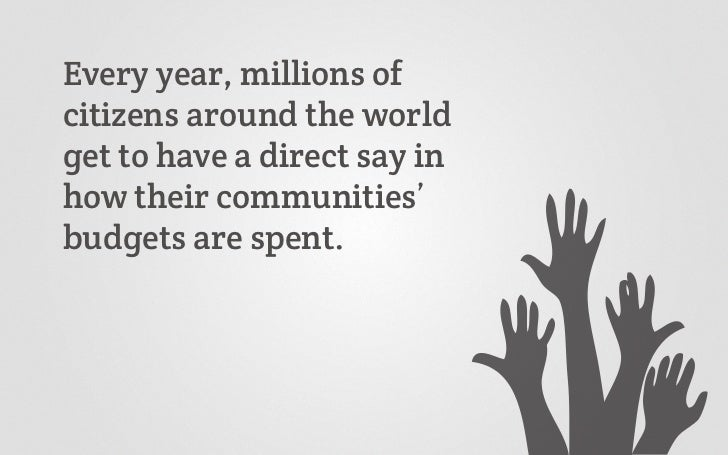 Every year, millions ofcitizens around the worldget to have a direct say inhow their communities'budgets are spent.