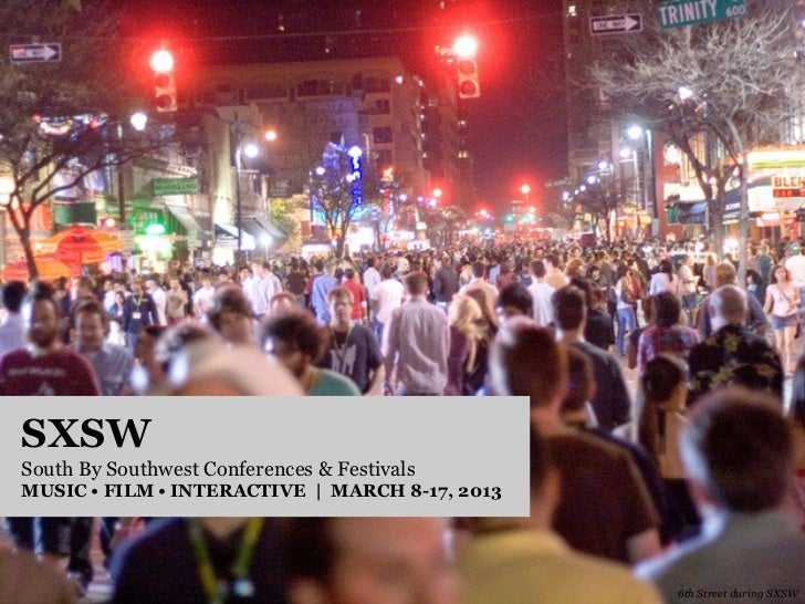 SXSWSouth By Southwest Conferences & FestivalsMUSIC • FILM • INTERACTIVE | MARCH 8-17, 2013                               ...