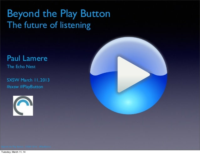 Beyond the Play Button - SXSW 2014 - #PlayButton Beyond the Play Button The future of listening Paul Lamere The Echo Nest ...