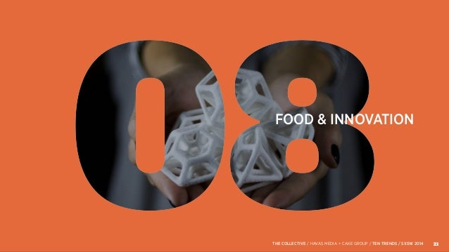 FOOD & INNOVATION 21THE COLLECTIVE / HAVAS MEDIA + CAKE GROUP / TEN TRENDS / SXSW 2014