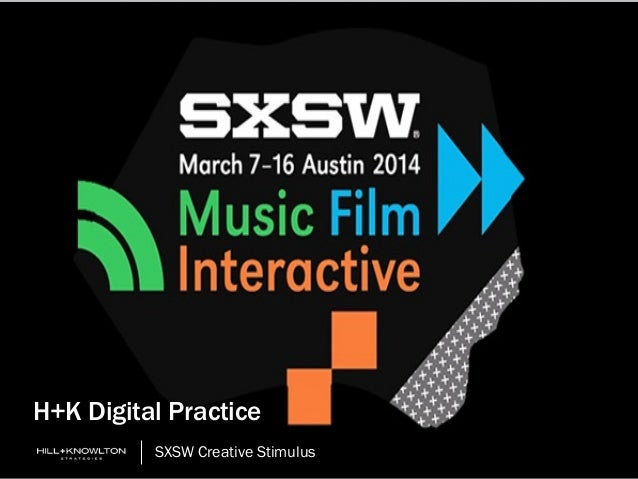 H+K Digital Practice SXSW Creative Stimulus