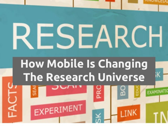 How Mobile Is Changing The Research Universe