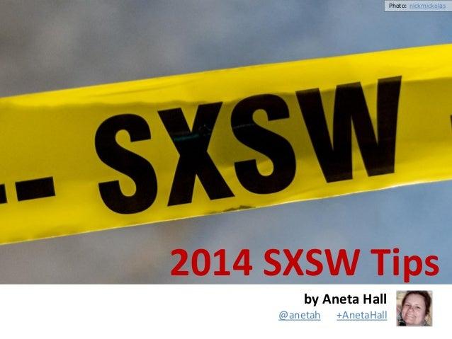 Photo: nickmickolas  2014 SXSW Tips by Aneta Hall @anetah  +AnetaHall  0