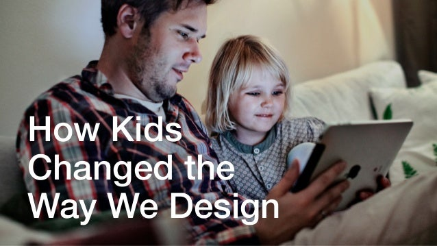 How Kids Changed the Way We Design