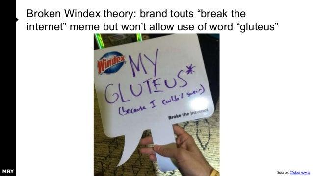 "Broken Windex theory: brand touts ""break the internet"" meme but won't allow use of word ""gluteus"" Source: @dberkowitz"