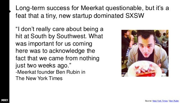 """Long-term success for Meerkat questionable, but it's a feat that a tiny, new startup dominated SXSW """"I don't really care a..."""
