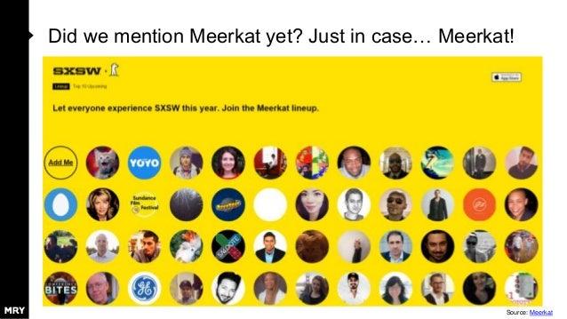 Did we mention Meerkat yet? Just in case… Meerkat! Source: Meerkat