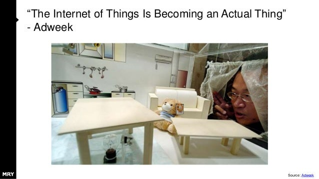 """""""The Internet of Things Is Becoming an Actual Thing"""" - Adweek Source: Adweek"""