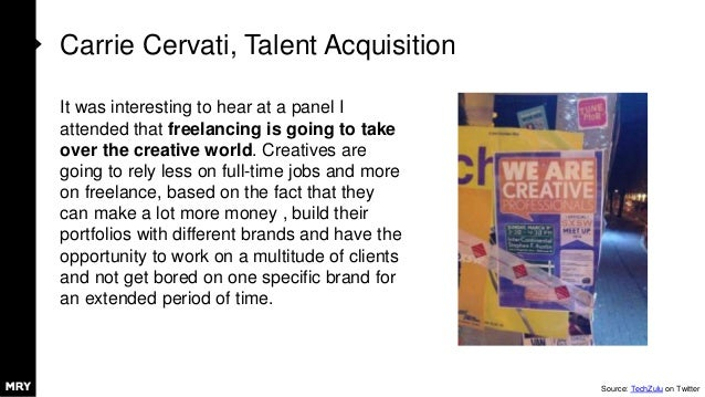 Carrie Cervati, Talent Acquisition It was interesting to hear at a panel I attended that freelancing is going to take over...