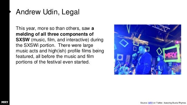 Andrew Udin, Legal This year, more so than others, saw a melding of all three components of SXSW (music, film, and interac...