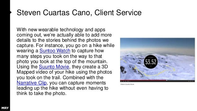 Steven Cuartas Cano, Client Service With new wearable technology and apps coming out, we're actually able to add more deta...