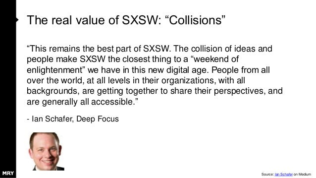 """The real value of SXSW: """"Collisions"""" """"This remains the best part of SXSW. The collision of ideas and people make SXSW the ..."""