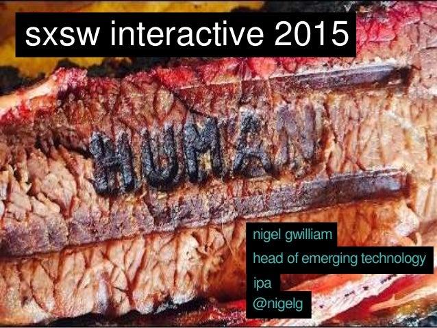 head of emerging technology sxsw interactive 2015 nigel gwilliam ipa @nigelg