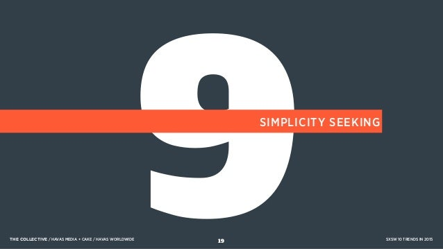 9SIMPLICITY SEEKING THE COLLECTIVE / HAVAS MEDIA + CAKE / HAVAS WORLDWIDE SXSW 10 TRENDS IN 201519