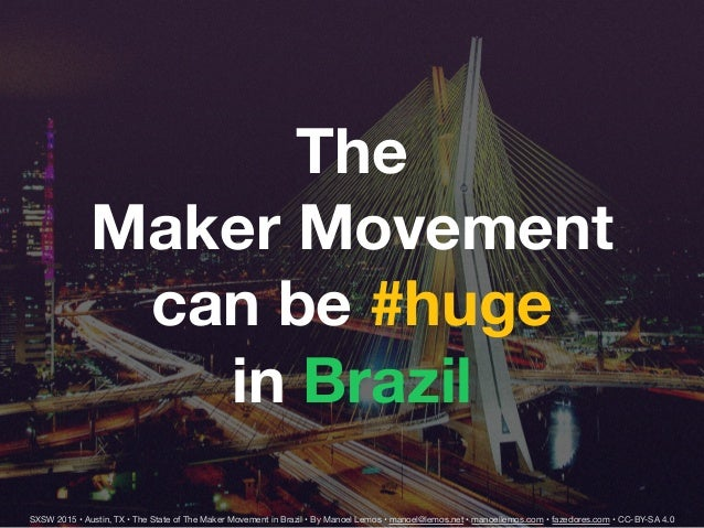 The State Of The Maker Movement In Brazil Sxsw 2015