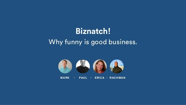 Biznatch! Why funny is good business. MARK • PAUL • ERICA • RACHMAN