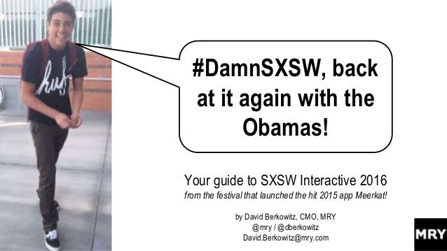 #DamnSXSW, back at it again with the Obamas! Your guide to SXSW Interactive 2016 from the festival that launched the hit 2...