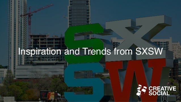 Inspiration and Trends from SXSW