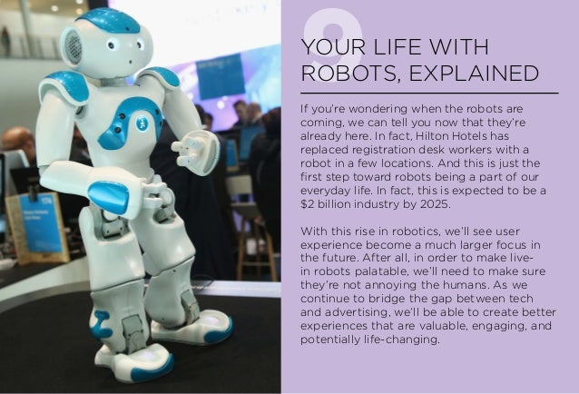 9YOUR LIFE WITH ROBOTS, EXPLAINED If you're wondering when the robots are coming, we can tell you now that they're already...