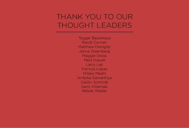 THANK YOU TO OUR THOUGHT LEADERS Toygar Bazarkaya Randi Conner Matthew Drengler Janna Greenberg Maggie Gross Matt Howell L...