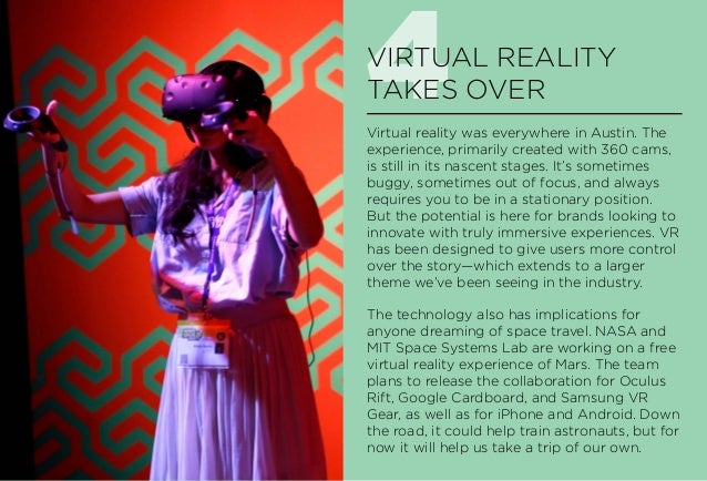 4VIRTUAL REALITY TAKES OVER Virtual reality was everywhere in Austin. The experience, primarily created with 360 cams, is ...