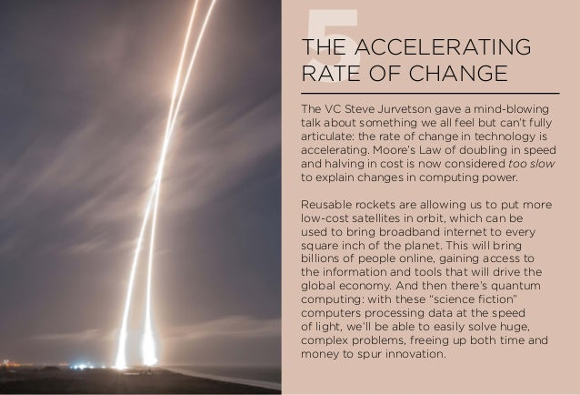 5THE ACCELERATING RATE OF CHANGE The VC Steve Jurvetson gave a mind-blowing talk about something we all feel but can't ful...