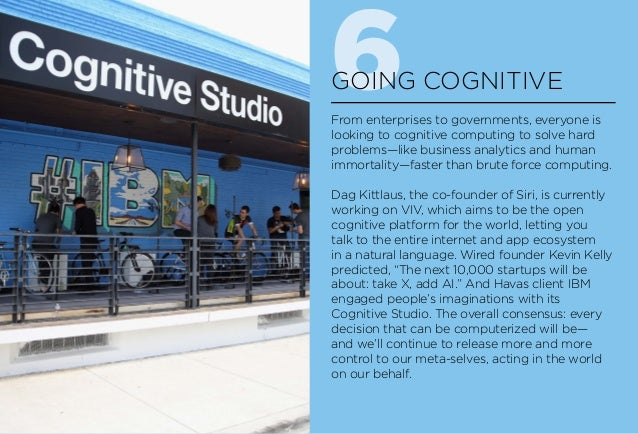 6GOING COGNITIVE From enterprises to governments, everyone is looking to cognitive computing to solve hard problems—like b...