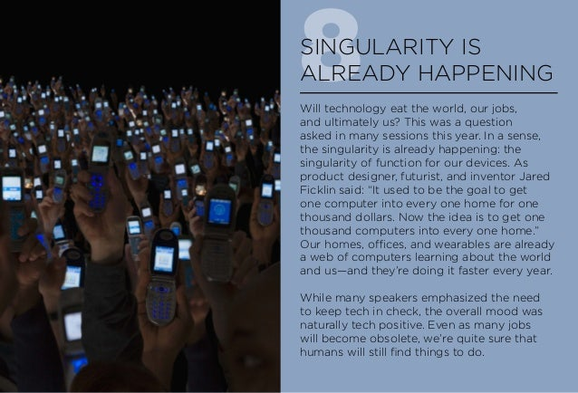 8SINGULARITY IS ALREADY HAPPENING Will technology eat the world, our jobs, and ultimately us? This was a question asked in...