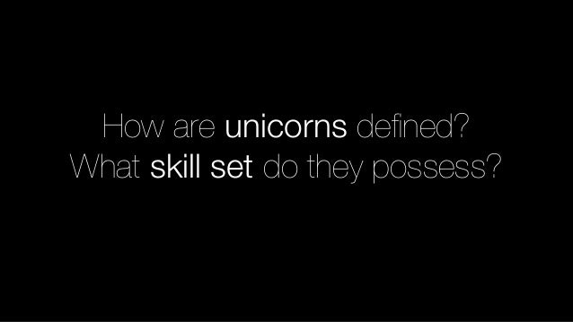 How are unicorns defined? What skill set do they possess?