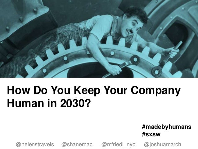 @helenstravels @shanemac @mfriedl_nyc @joshuamarch #madebyhumans #sxsw How Do You Keep Your Company Human in 2030? @helens...