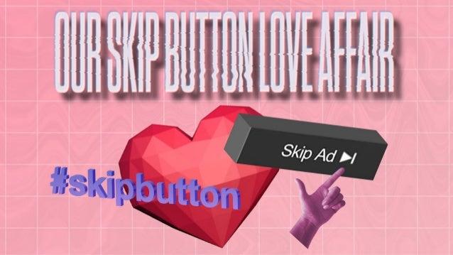 SXSW 2017 Our Skip Button Love Affair Christopher Ferrel Digital Strategy Director The Richards Group Hyatt Regency Austin...