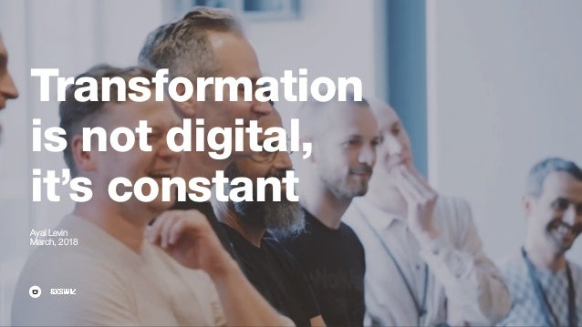 Transformation is not digital, it's constant Ayal Levin March, 2018