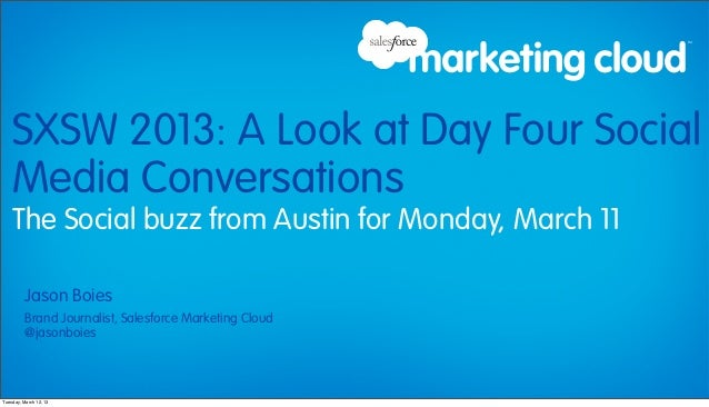 SXSW 2013: A Look at Day Four Social    Media Conversations    The Social buzz from Austin for Monday, March 11          J...